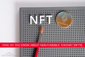 How do you know about Non-Fungible Tokens? (NFTs)